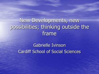 New Developments, new possibilities; thinking outside the frame