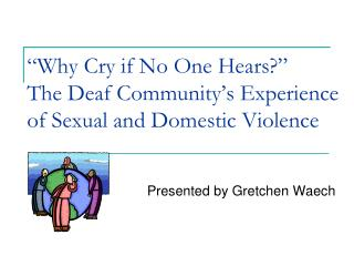 Why Cry if No One Hears  The Deaf Community s Experience of Sexual and Domestic Violence