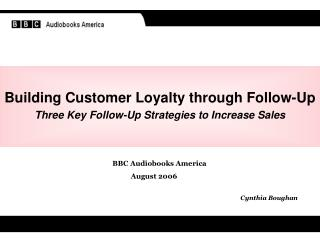 Building Customer Loyalty through Follow-Up Three Key Follow-Up Strategies to Increase Sales