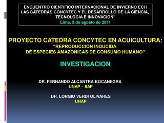 PROYECTO CATEDRA CONCYTEC EN ACUICULTURA:  REPRODUCCION INDUCIDA  DE ESPECIES AMAZONICAS DE CONSUMO HUMANO   INVESTIGACI