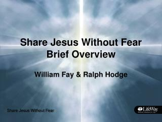 Share Jesus Without Fear  Brief Overview