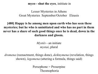 Myeo - shut the eyes, inititate in    Lesser Mysteries in Athens Great Mysteries  September