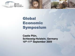 Global  Economic Symposium  Castle Pl n,  Schleswig-Holstein, Germany 10th-11th September 2009