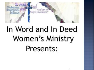 In Word and In Deed Women s Ministry Presents: