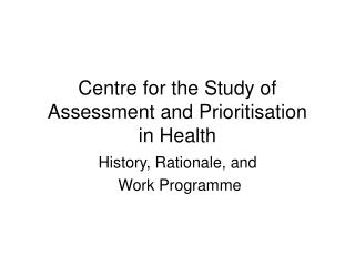 Centre for the Study of Assessment and Prioritisation  in Health