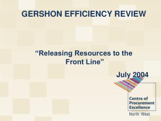 GERSHON EFFICIENCY REVIEW    Releasing Resources to the  Front Line  July 2004