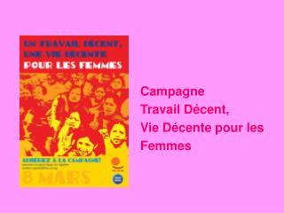 Campagne Travail D cent, Vie D cente pour les Femmes