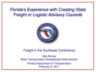 Freight in the Southeast Conference Bob Romig State Transportation Development Administrator  Florida Department of Tran