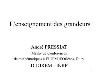 Andr  PRESSIAT Ma tre de Conf rences  de math matiques   l IUFM d Orl ans-Tours DIDIREM - INRP