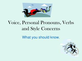 Voice, Personal Pronouns, Verbs and Style Concerns