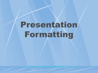 Presentation Formatting
