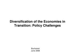 Diversification of the Economies in Transition: Policy Challenges