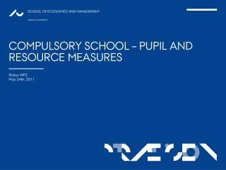 COMPULSORY SCHOOL   PUPIL AND RESOURCE MEASURES