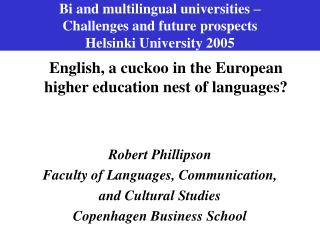 Bi and multilingual universities   Challenges and future prospects Helsinki University 2005