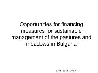 Opportunities for financing measures for sustainable management of the pastures and meadows in Bulgaria        Sofia, Ju