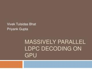 Massively Parallel LDPC Decoding on GPU