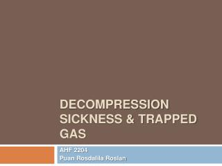 Decompression Sickness  trapped gas
