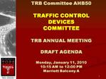 TRB Committee AHB50  TRAFFIC CONTROL DEVICES  COMMITTEE  TRB ANNUAL MEETING   DRAFT AGENDA  Monday, January 11, 2010 10: