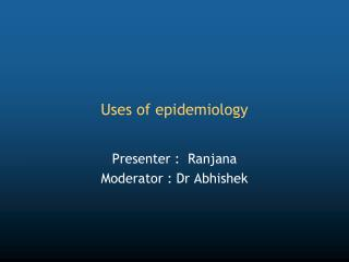 Uses of epidemiology