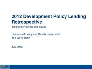 2012 Development Policy Lending Retrospective Emerging Findings and Issues  Operational Policy and Quality Department Th