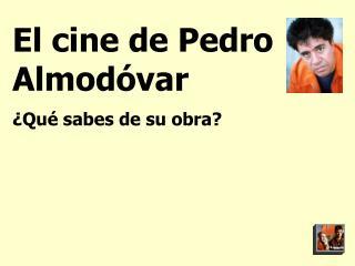 El cine de Pedro Almod var   Qu  sabes de su obra