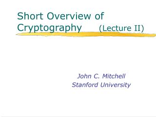 Short Overview of Cryptography     Lecture II