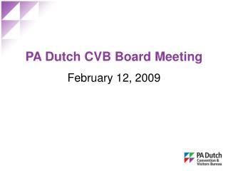 PA Dutch CVB Board Meeting February 12, 2009