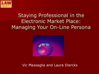 Staying Professional in the Electronic Market Place: Managing Your On-Line Persona