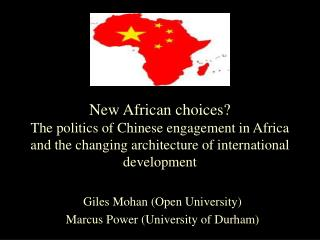New African choices The politics of Chinese engagement in Africa and the changing architecture of international developm