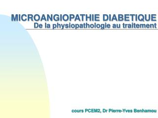 MICROANGIOPATHIE DIABETIQUE De la physiopathologie au traitement