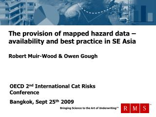 The provision of mapped hazard data   availability and best practice in SE Asia  Robert Muir-Wood  Owen Gough