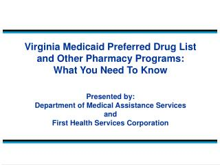 Virginia Medicaid Preferred Drug List and Other Pharmacy Programs: What You Need To Know  Presented by: Department of Me