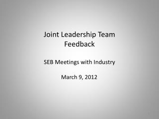 Joint Leadership Team  Feedback  SEB Meetings with Industry