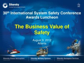 30th International System Safety Conference Awards Luncheon  The Business Value of  Safety   August 9, 2012 Atlanta