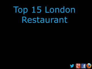 Top 15 Restaurants of London