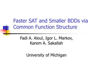Faster SAT and Smaller BDDs via Common Function Structure