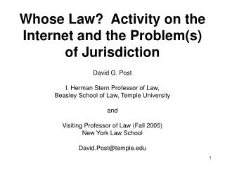 Whose Law  Activity on the Internet and the Problems of Jurisdiction  David G. Post  I. Herman Stern Professor of Law,