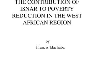 THE CONTRIBUTION OF ISNAR TO POVERTY REDUCTION IN THE WEST AFRICAN REGION