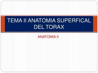 TEMA II ANATOMIA SUPERFICAL DEL TORAX