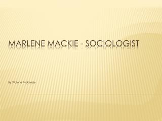 Marlene Mackie - Sociologist