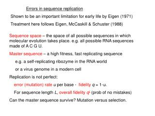 Errors in sequence replication Shown to be an important limitation for early life by Eigen 1971 Treatment here follows E