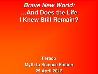 Brave New World:   And Does the Life  I Knew Still Remain