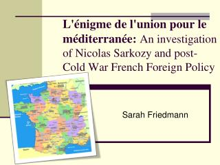 L nigme de lunion pour le m diterran e: An investigation of Nicolas Sarkozy and post-Cold War French Foreign Policy