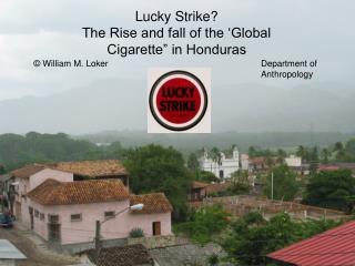 Lucky Strike The Rise and fall of the  Global Cigarette  in Honduras