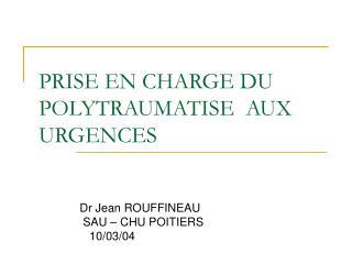 PRISE EN CHARGE DU POLYTRAUMATISE  AUX URGENCES