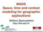 MADS Space, time and context modeling for geographic applications   Stefano Spaccapietra lbd.epfl.ch