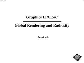 Graphics II 91.547  Global Rendering and Radiosity