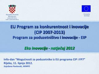 EU Program za konkurentnost i inovacije   CIP 2007-2013 Program za poduzetni tvo i inovacije - EIP  Eko inovacije - natj