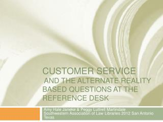 CUSTOMER Service   and the Alternate reality based Questions at the Reference Desk