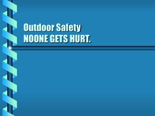 Outdoor Safety NOONE GETS HURT.